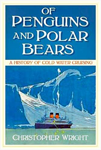 The new book 'Of Penguins and Polar Bears: A History of Cold Water Cruising'
